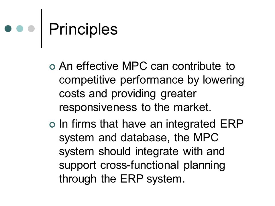 Principles An effective MPC can contribute to competitive performance by lowering costs and providing greater responsiveness to the market. In firms t
