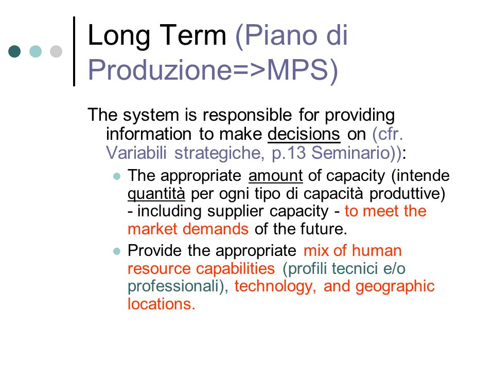Long Term (Piano di Produzione=>MPS) The system is responsible for providing information to make decisions on (cfr. Variabili strategiche, p.13 Semina