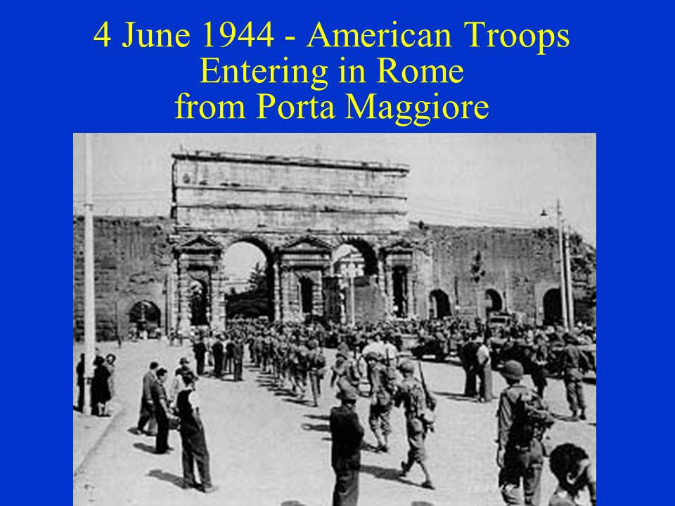 4 June 1944 - American Troops Entering in Rome from Porta Maggiore