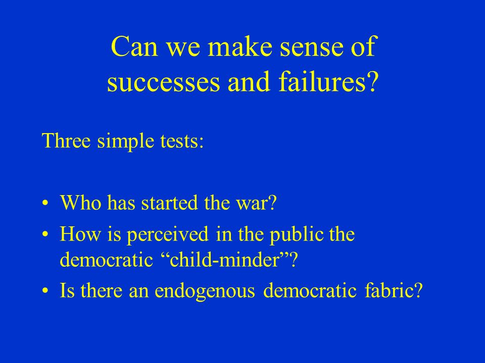 Can we make sense of successes and failures. Three simple tests: Who has started the war.