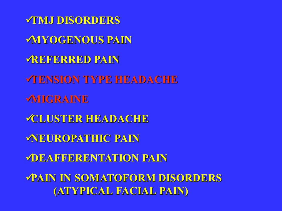 TMJ DISORDERS TMJ DISORDERS MYOGENOUS PAIN MYOGENOUS PAIN REFERRED PAIN REFERRED PAIN TENSION TYPE HEADACHE TENSION TYPE HEADACHE MIGRAINE MIGRAINE CL