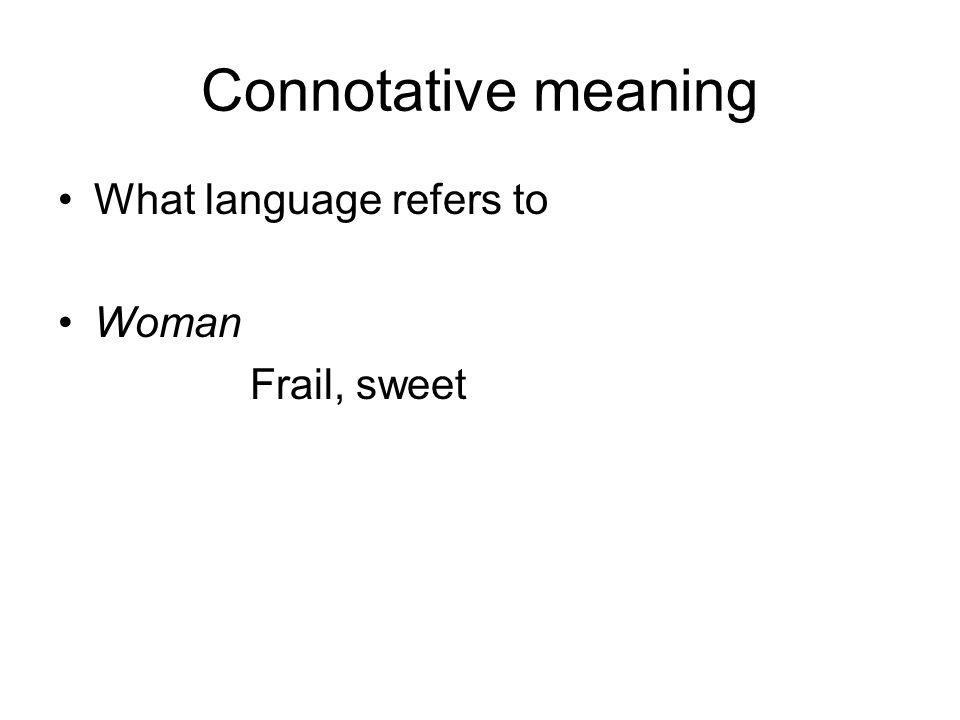 Connotative meaning What language refers to Woman Frail, sweet