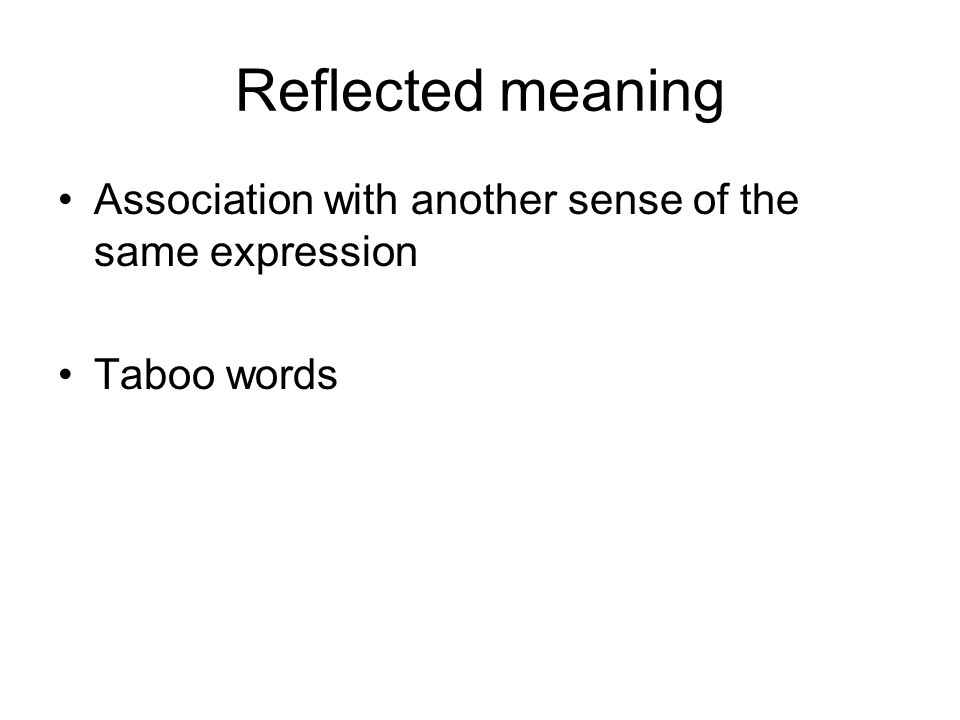 Reflected meaning Association with another sense of the same expression Taboo words