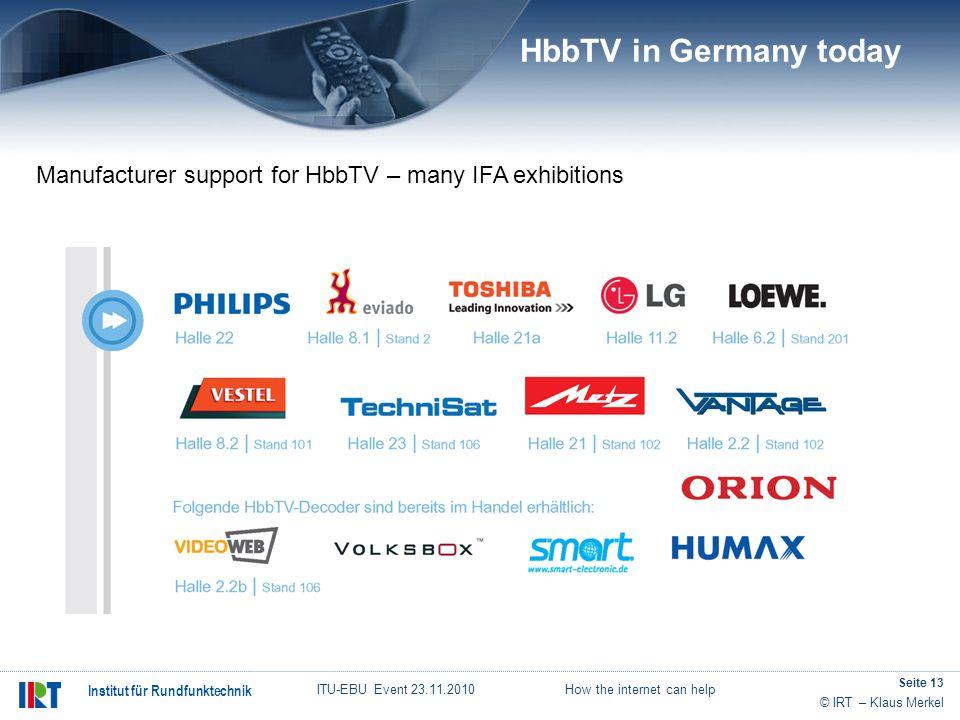 © IRT – Klaus Merkel Institut für Rundfunktechnik ITU-EBU Event 23.11.2010 How the internet can help Seite 13 Manufacturer support for HbbTV – many IF