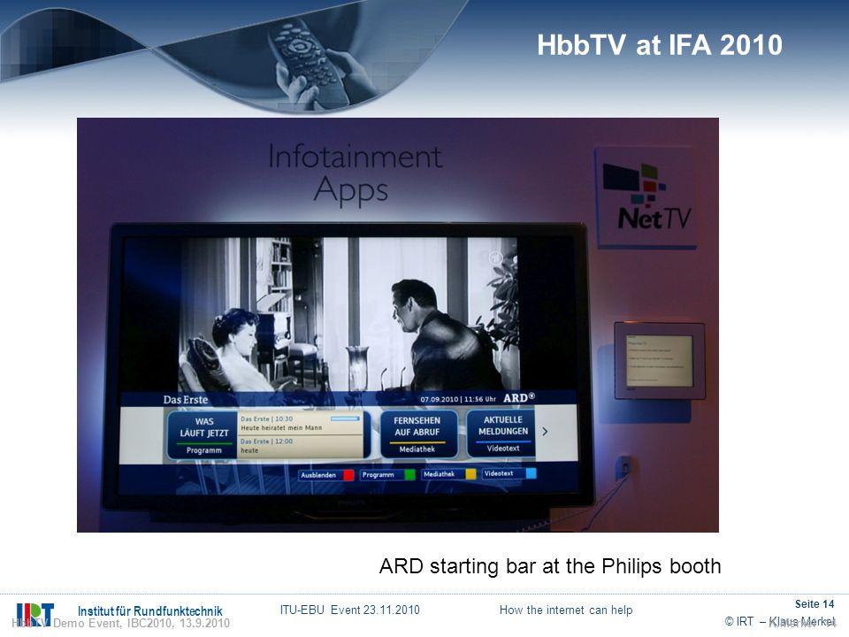 © IRT – Klaus Merkel Institut für Rundfunktechnik ITU-EBU Event 23.11.2010 How the internet can help Seite 14 ARD starting bar at the Philips booth K.