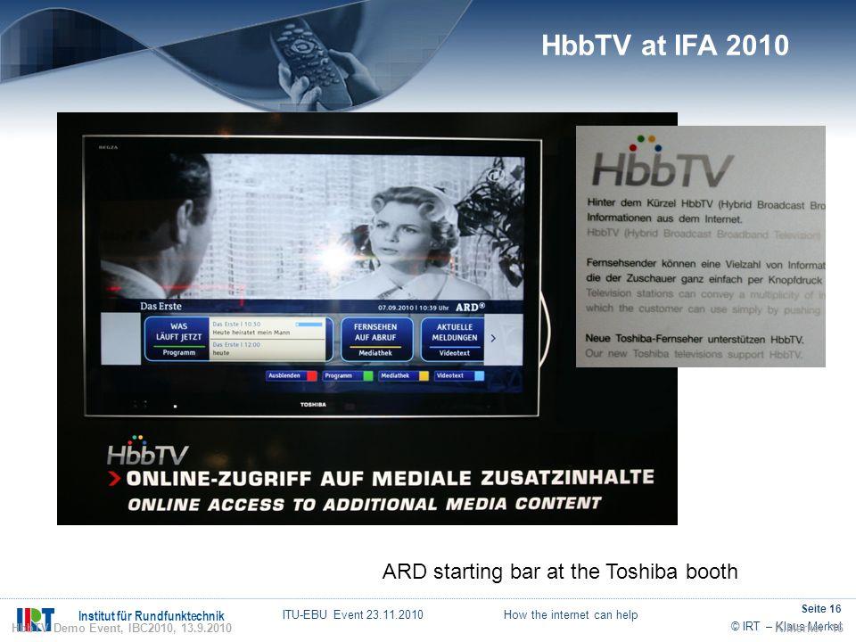 © IRT – Klaus Merkel Institut für Rundfunktechnik ITU-EBU Event 23.11.2010 How the internet can help Seite 16 ARD starting bar at the Toshiba booth K.