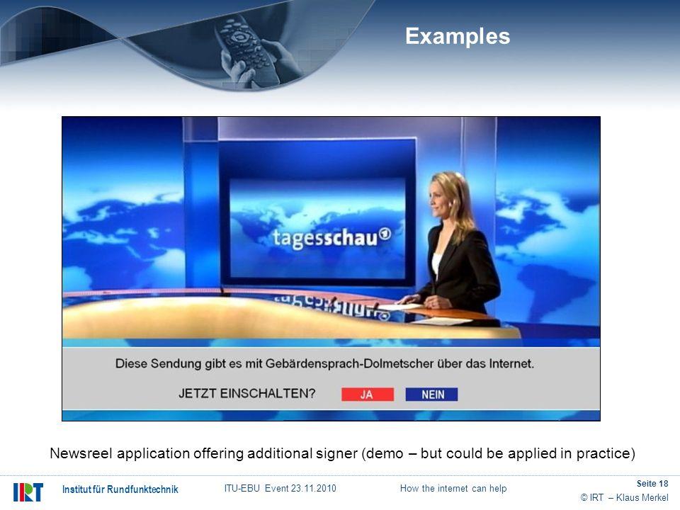© IRT – Klaus Merkel Institut für Rundfunktechnik ITU-EBU Event 23.11.2010 How the internet can help Seite 18 Examples Newsreel application offering a