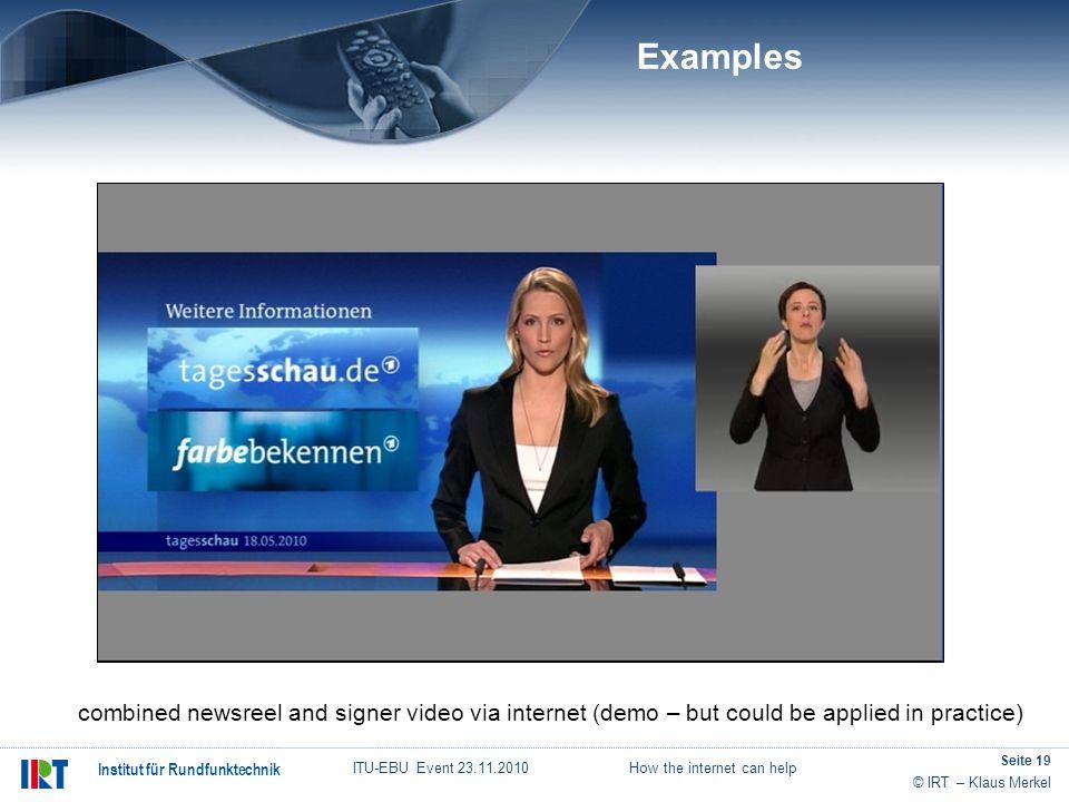 © IRT – Klaus Merkel Institut für Rundfunktechnik ITU-EBU Event 23.11.2010 How the internet can help Seite 19 Examples combined newsreel and signer vi