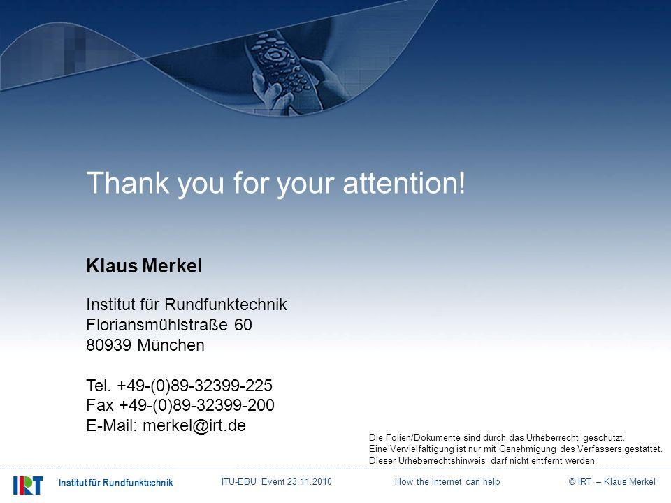 © IRT – Klaus Merkel Institut für Rundfunktechnik ITU-EBU Event 23.11.2010 How the internet can help Thank you for your attention! Institut für Rundfu