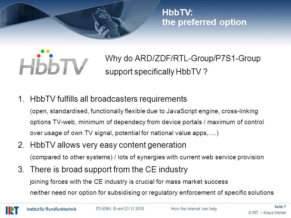 © IRT – Klaus Merkel Institut für Rundfunktechnik ITU-EBU Event 23.11.2010 How the internet can help Seite 7 Why do ARD/ZDF/RTL-Group/P7S1-Group suppo