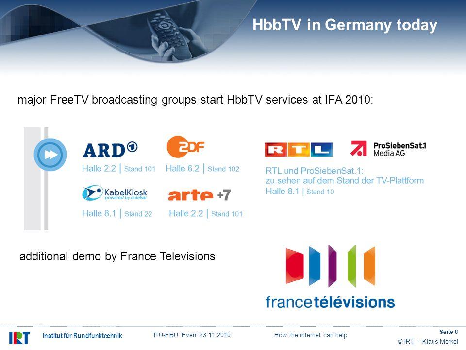 © IRT – Klaus Merkel Institut für Rundfunktechnik ITU-EBU Event 23.11.2010 How the internet can help Seite 8 major FreeTV broadcasting groups start Hb
