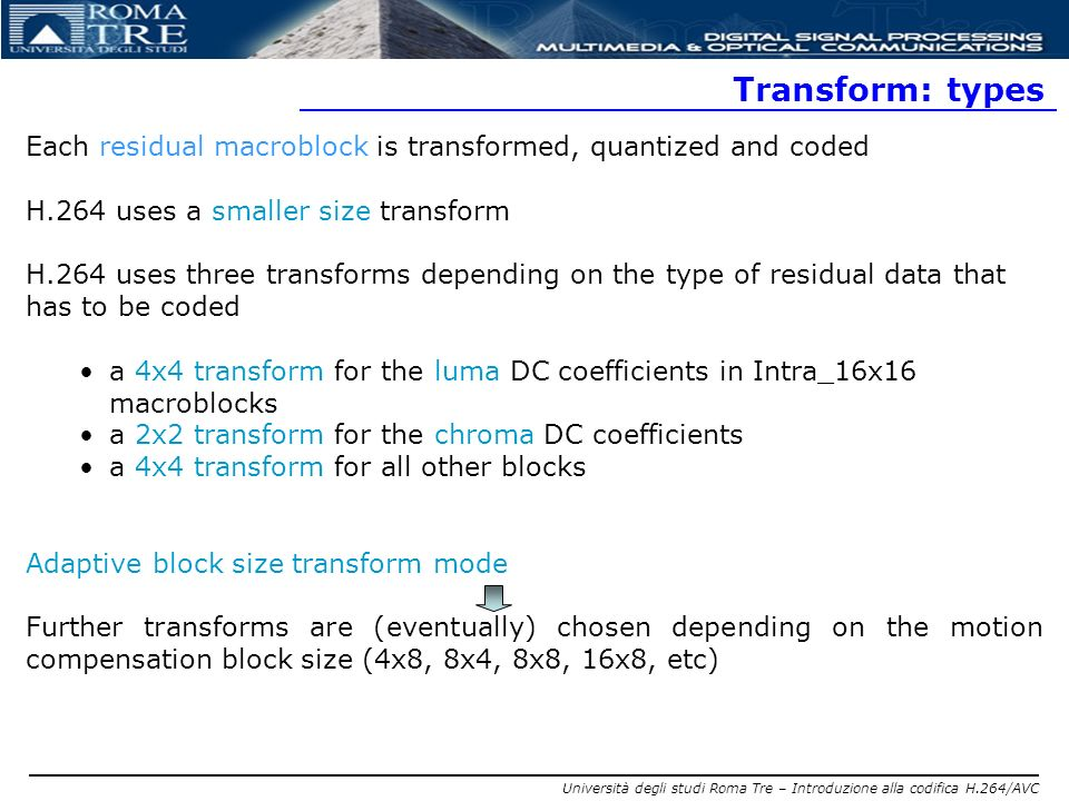 Università degli studi Roma Tre – Introduzione alla codifica H.264/AVC Transform: types Each residual macroblock is transformed, quantized and coded H