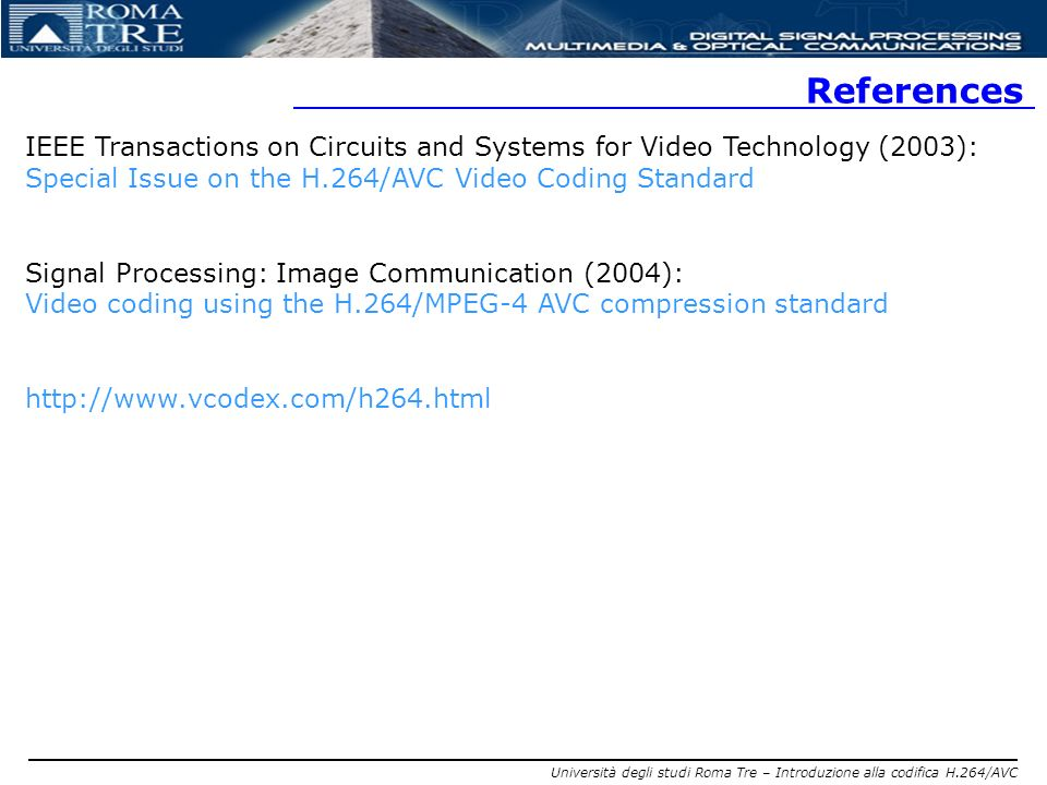 Università degli studi Roma Tre – Introduzione alla codifica H.264/AVC References IEEE Transactions on Circuits and Systems for Video Technology (2003