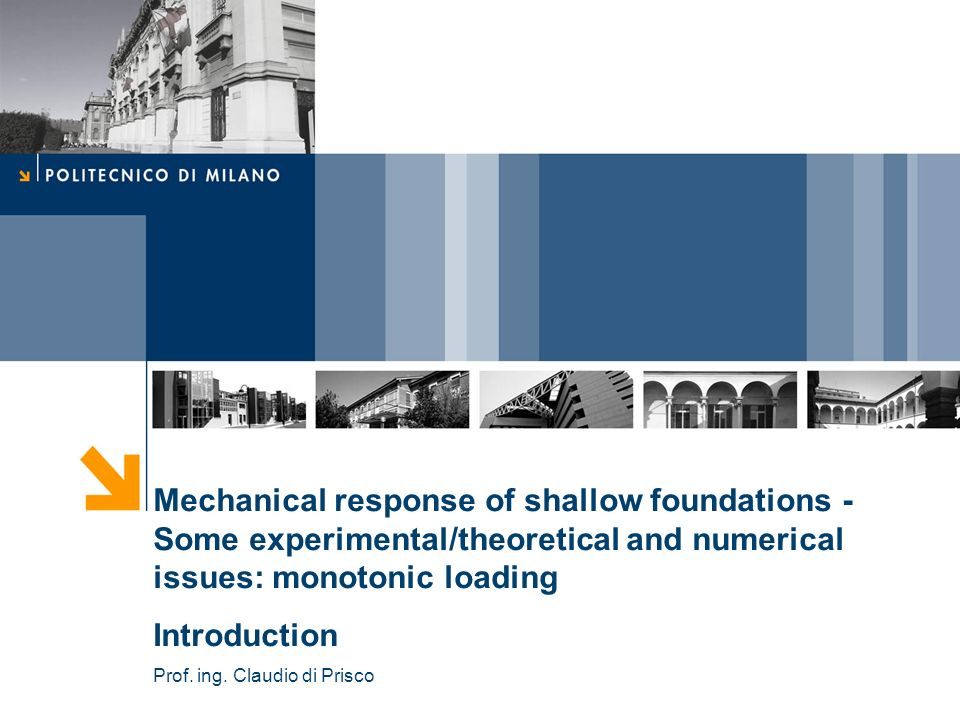 Mechanical response of shallow foundations - Some experimental/theoretical and numerical issues: monotonic loading Introduction Prof.