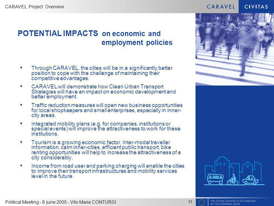 CARAVEL Project Overview 13 Political Meeting - 8 june 2005 - Vito Maria CONTURSI POTENTIAL IMPACTS on economic and employment policies Through CARAVEL, the cities will be in a significantly better position to cope with the challenge of maintaining their competitive advantages.