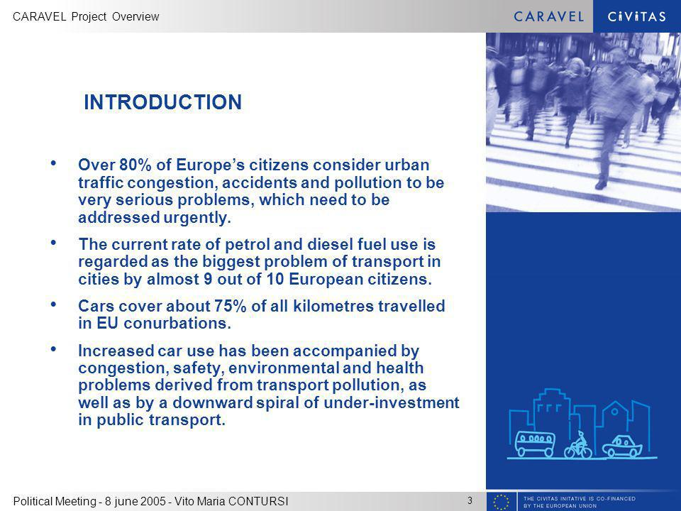 CARAVEL Project Overview 3 Political Meeting - 8 june 2005 - Vito Maria CONTURSI INTRODUCTION Over 80% of Europes citizens consider urban traffic congestion, accidents and pollution to be very serious problems, which need to be addressed urgently.