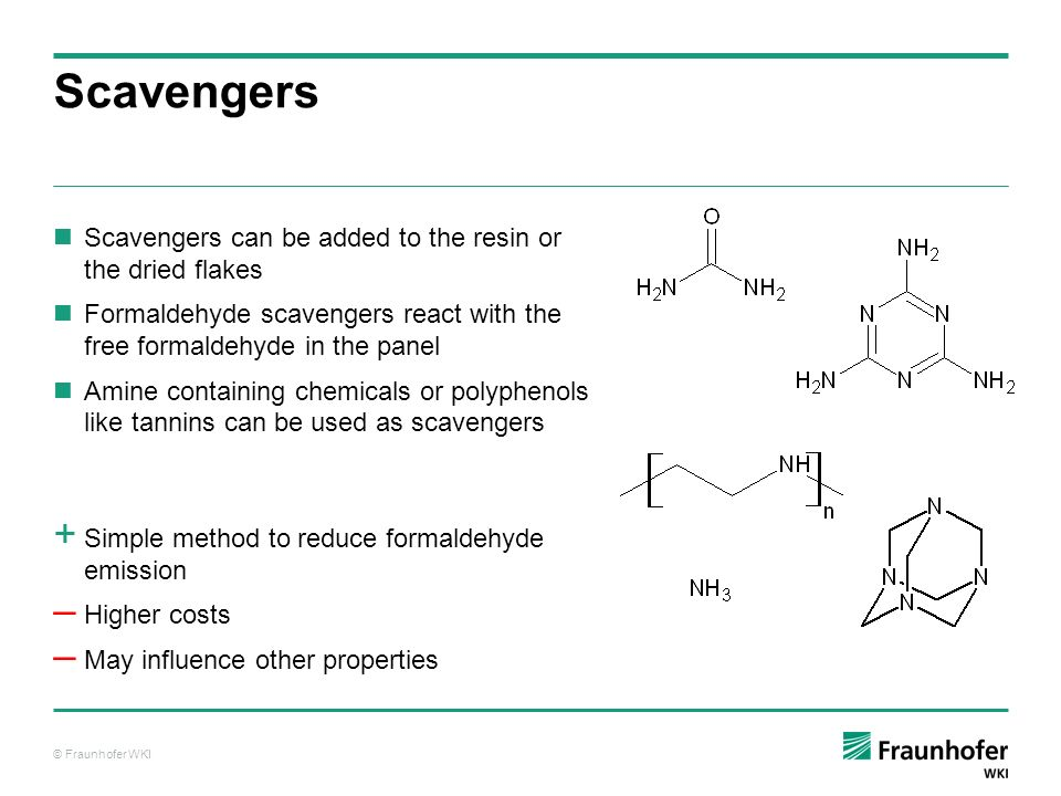 © Fraunhofer WKI Scavengers Scavengers can be added to the resin or the dried flakes Formaldehyde scavengers react with the free formaldehyde in the p