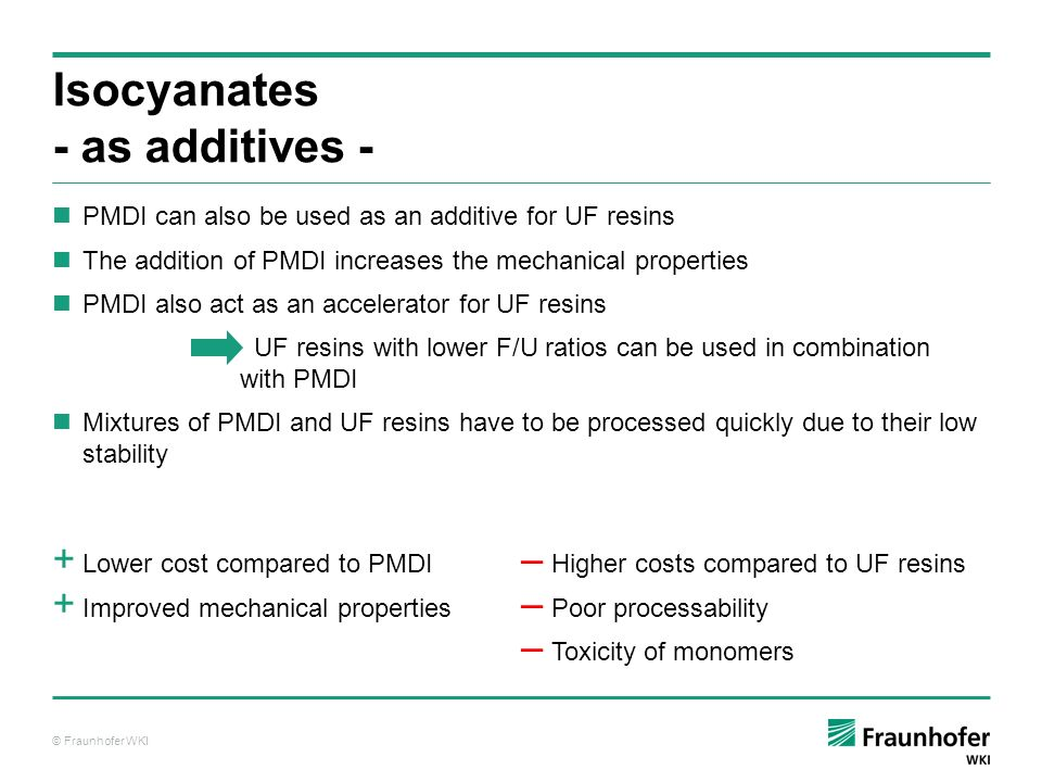 © Fraunhofer WKI PMDI can also be used as an additive for UF resins The addition of PMDI increases the mechanical properties PMDI also act as an accel