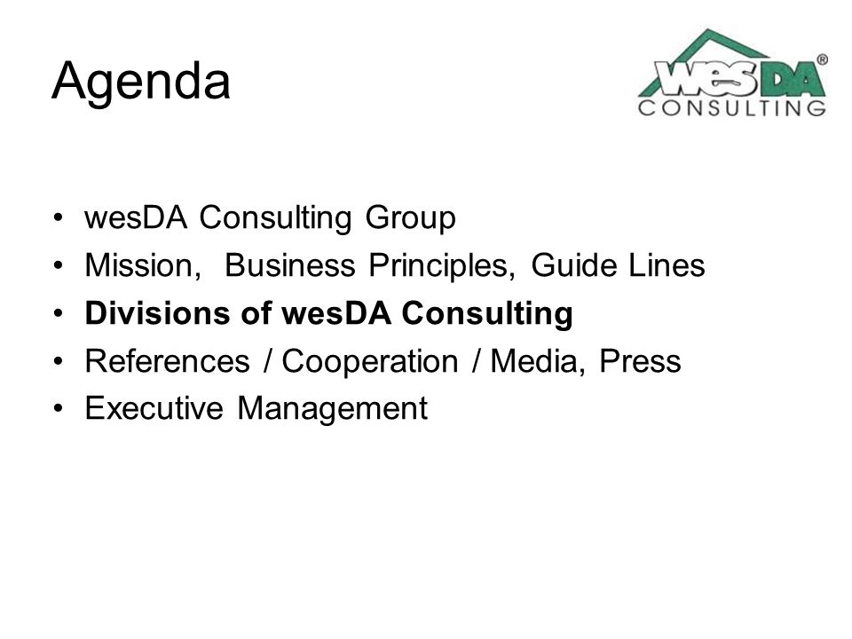 Agenda wesDA Consulting Group Mission, Business Principles, Guide Lines Divisions of wesDA Consulting References / Cooperation / Media, Press Executiv
