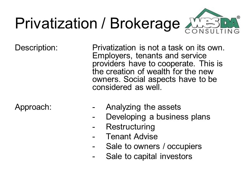 Privatization / Brokerage Description: Privatization is not a task on its own. Employers, tenants and service providers have to cooperate. This is the