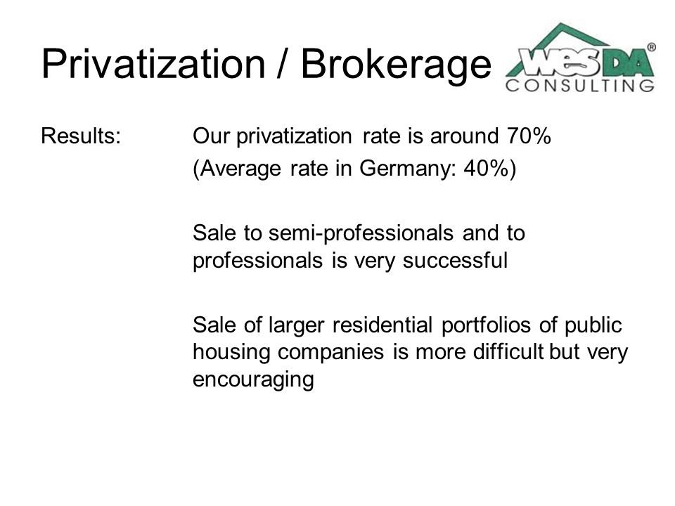 Privatization / Brokerage Results: Our privatization rate is around 70% (Average rate in Germany: 40%) Sale to semi-professionals and to professionals