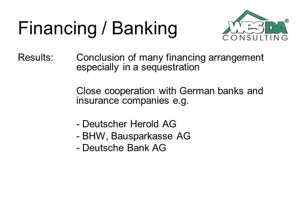 Financing / Banking Results: Conclusion of many financing arrangement especially in a sequestration Close cooperation with German banks and insurance