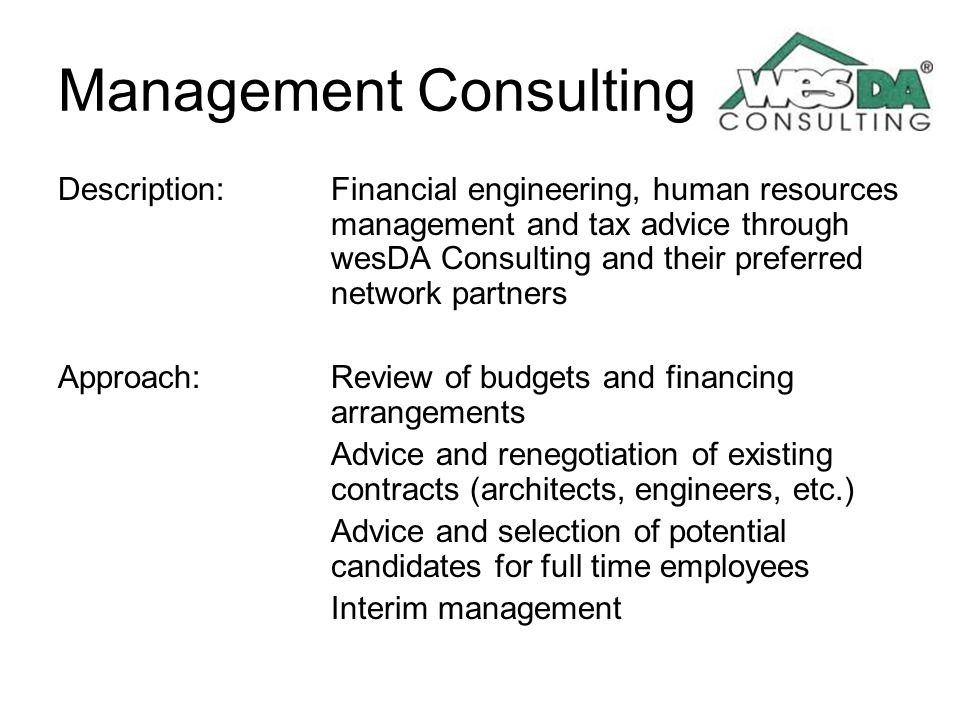 Management Consulting Description: Financial engineering, human resources management and tax advice through wesDA Consulting and their preferred netwo