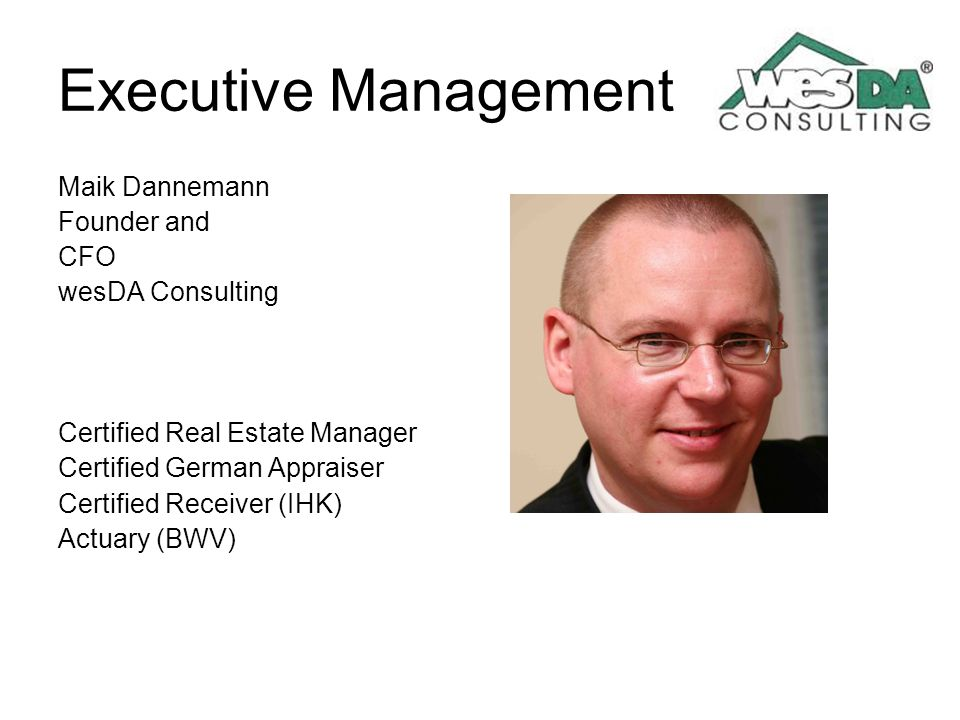 Executive Management Maik Dannemann Founder and CFO wesDA Consulting Certified Real Estate Manager Certified German Appraiser Certified Receiver (IHK)