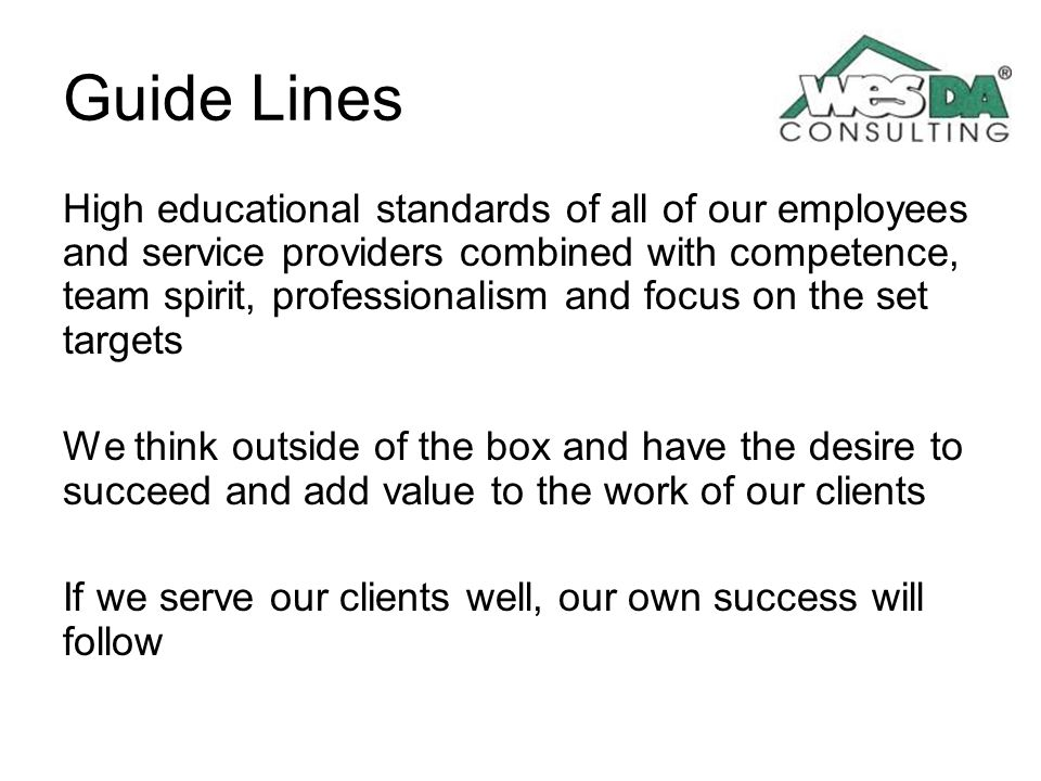 Guide Lines High educational standards of all of our employees and service providers combined with competence, team spirit, professionalism and focus