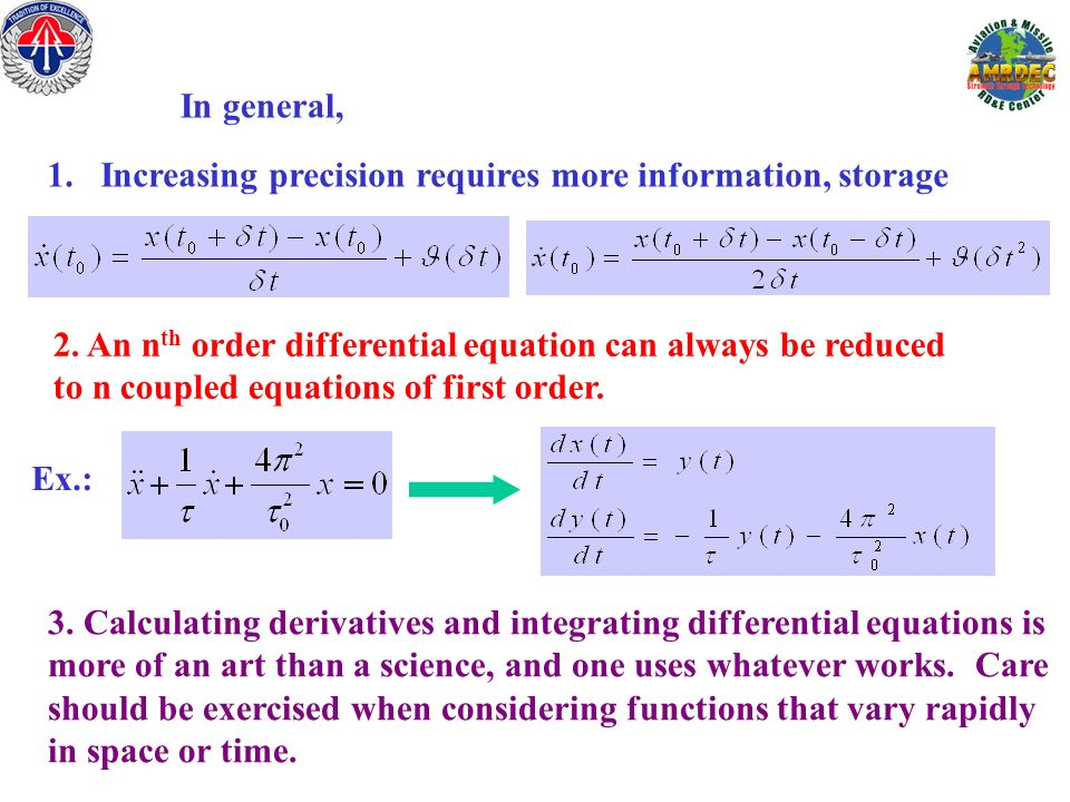 1.Increasing precision requires more information, storage 2. An n th order differential equation can always be reduced to n coupled equations of first