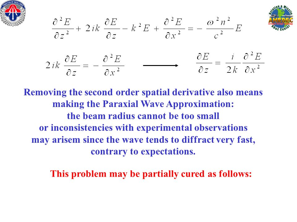 Removing the second order spatial derivative also means making the Paraxial Wave Approximation: the beam radius cannot be too small or inconsistencies