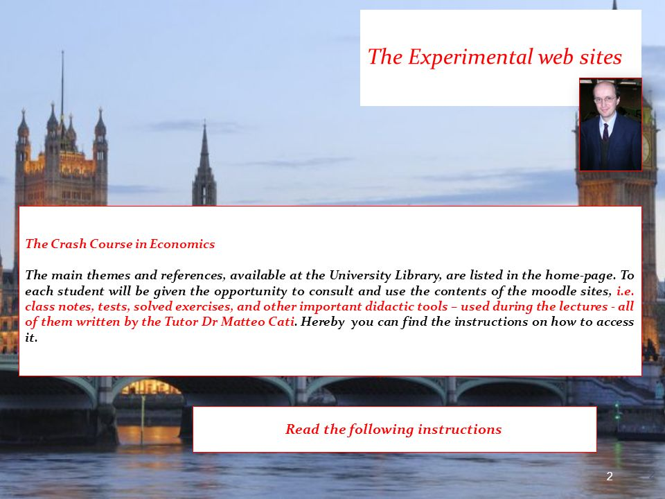 Click the following link: http://www.moodle.unibo.it/ then click Facoltà di Economia della sede di Bologna The Experimental web sites by Dr Matteo Cati