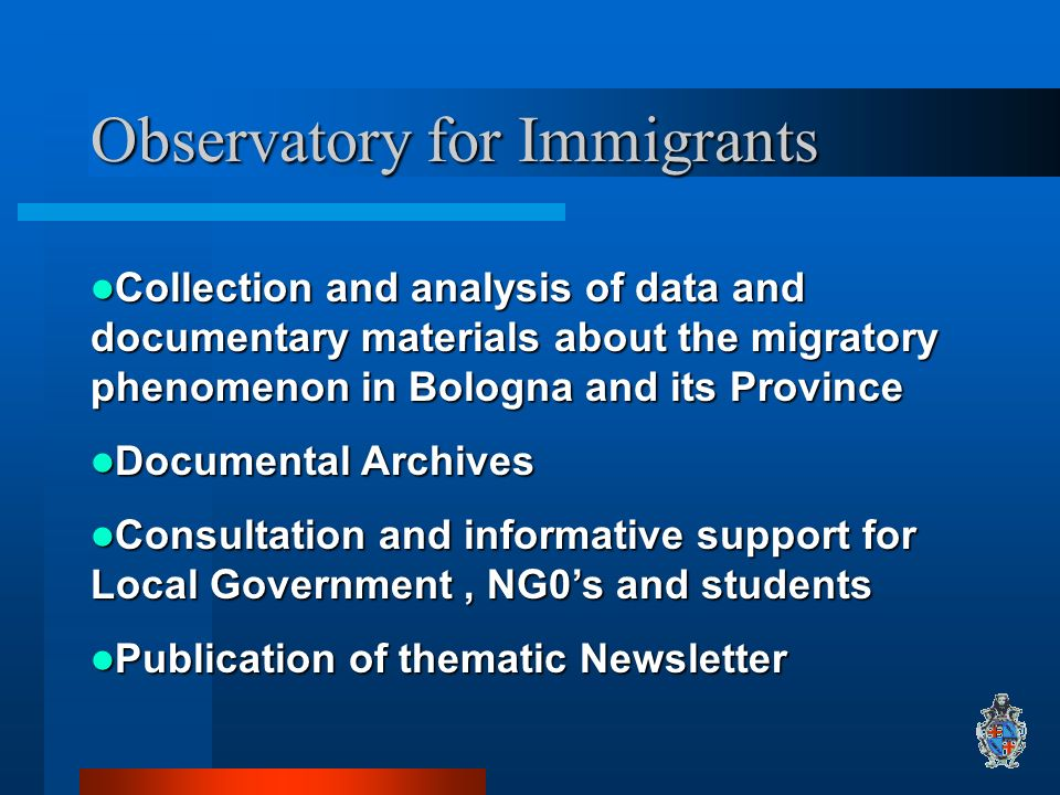 Observatory for Immigrants Collection and analysis of data and documentary materials about the migratory phenomenon in Bologna and its Province Collec