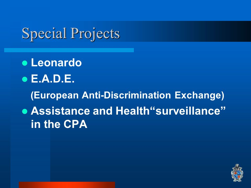 Special Projects Leonardo E.A.D.E. (European Anti-Discrimination Exchange) Assistance and Healthsurveillance in the CPA