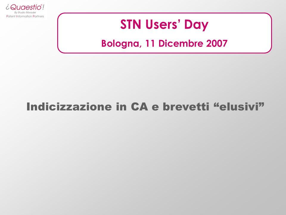 STN Users Day Bologna, 11 Dicembre 2007 Indicizzazione in CA e brevetti elusivi