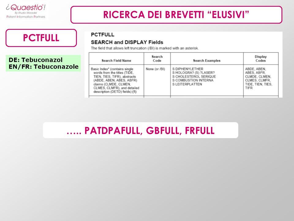 RICERCA DEI BREVETTI ELUSIVI PCTFULL DE: Tebuconazol EN/FR: Tebuconazole ….. PATDPAFULL, GBFULL, FRFULL