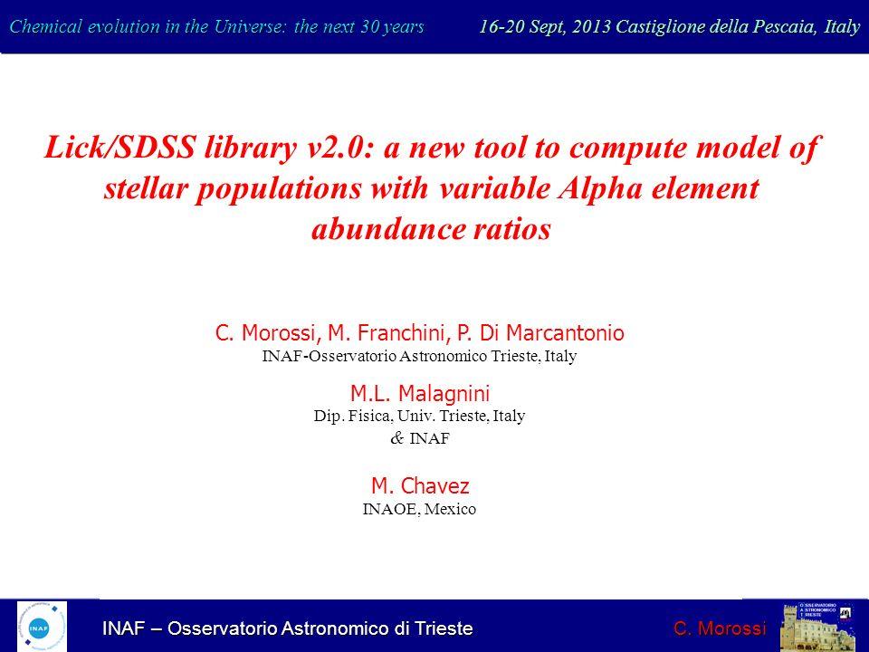 INAF – Osservatorio Astronomico di Trieste C. Morossi Chemical evolution in the Universe: the next 30 years 16-20 Sept, 2013 Castiglione della Pescaia