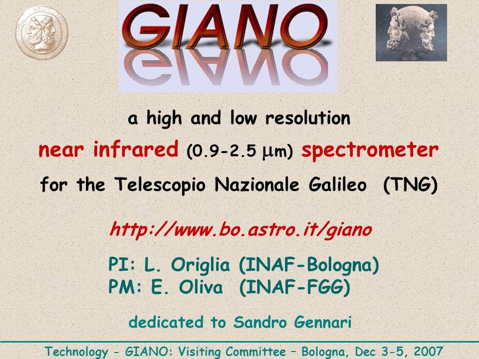 a high and low resolution near infrared (0.9-2.5 m) spectrometer for the Telescopio Nazionale Galileo (TNG) http://www.bo.astro.it/giano PI: L. Origli
