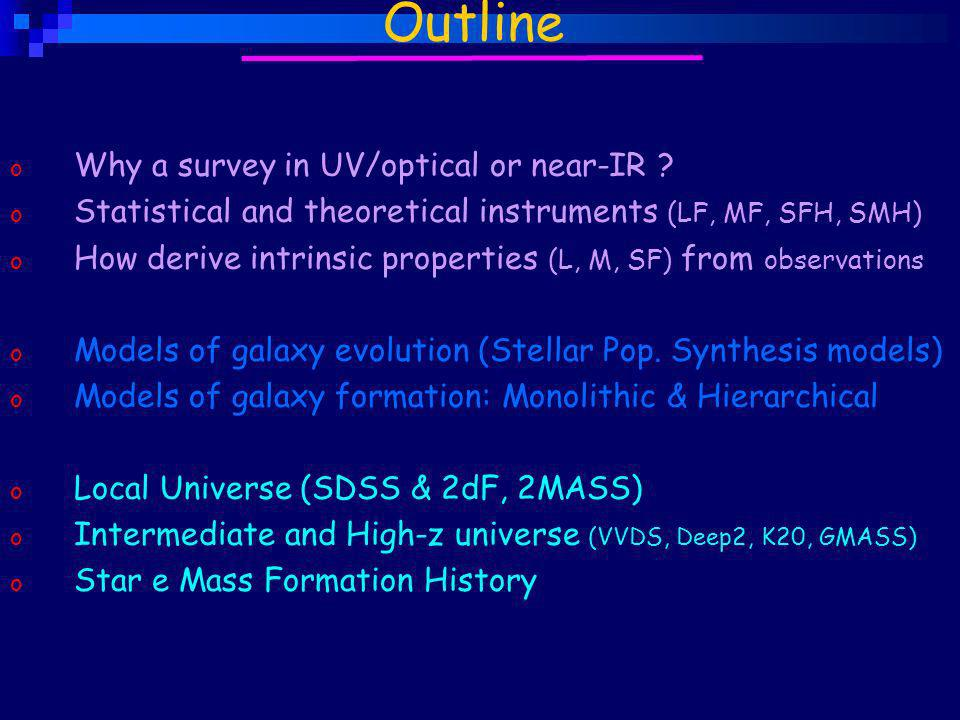 o Why a survey in UV/optical or near-IR ? o Statistical and theoretical instruments (LF, MF, SFH, SMH) o How derive intrinsic properties (L, M, SF) fr