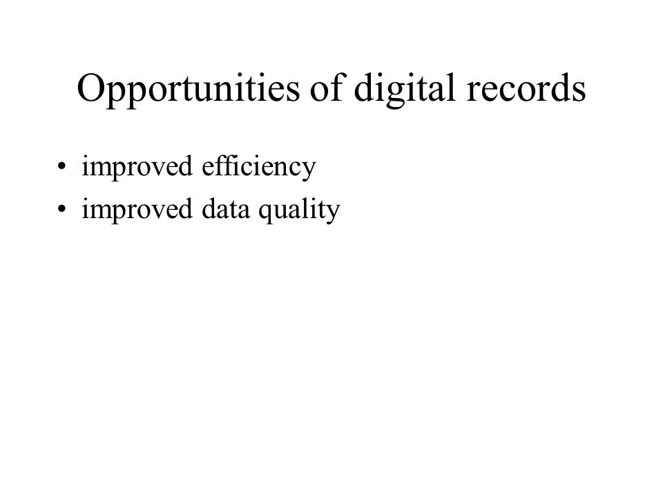 Opportunities of digital records improved efficiency improved data quality