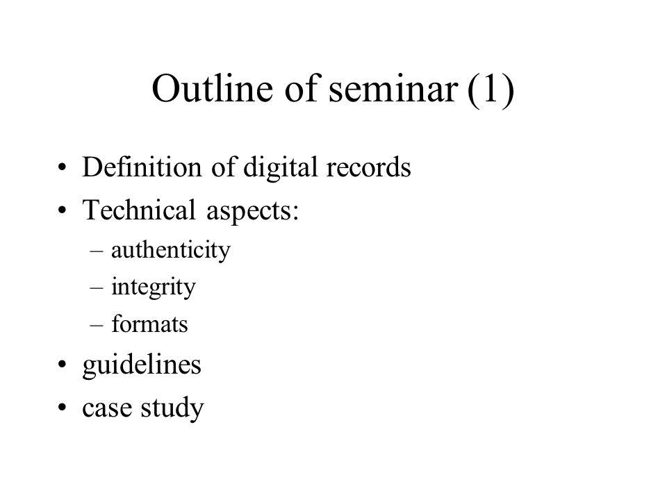 Outline of seminar Introduction to digital records (Maria Guercio, Italy) Conservation of digital records (Pitt Kuan Wah, Singapore) Digital records technical aspects (Antonio Massari, Italy) Presentation of EU guidelines (Paul Murphy, EU ) Case study (Mary McIntosh, Canada)