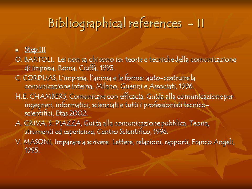 Bibliographical references - II Step III Step III O. BARTOLI, Lei non sa chi sono io: teorie e tecniche della comunicazione di impresa, Roma, Ciuffà,