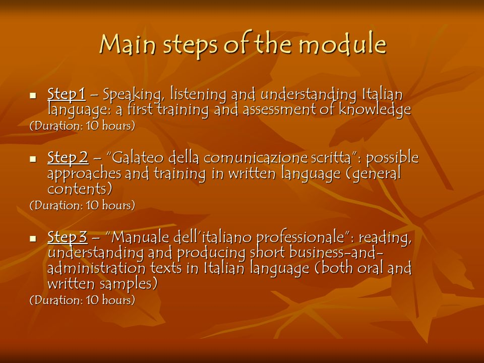 Main steps of the module Step 1 – Speaking, listening and understanding Italian language: a first training and assessment of knowledge Step 1 – Speaki