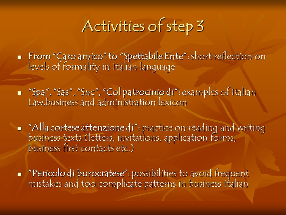 Activities of step 3 From Caro amico to Spettabile Ente: short reflection on levels of formality in Italian language From Caro amico to Spettabile Ent