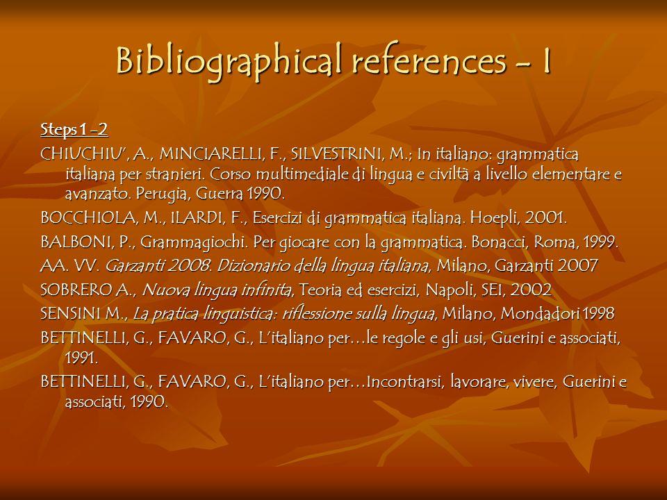 Bibliographical references - I Steps 1 -2 CHIUCHIU, A., MINCIARELLI, F., SILVESTRINI, M.; In italiano: grammatica italiana per stranieri. Corso multim