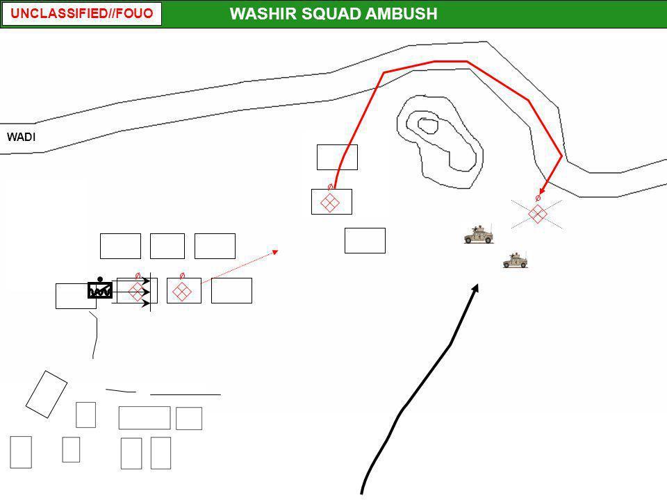 UNCLASSIFIED//FOUO WASHIR SQUAD AMBUSH WADI