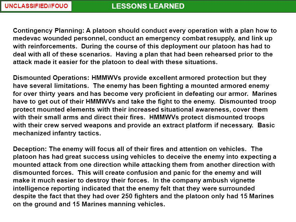 UNCLASSIFIED//FOUO Contingency Planning: A platoon should conduct every operation with a plan how to medevac wounded personnel, conduct an emergency c