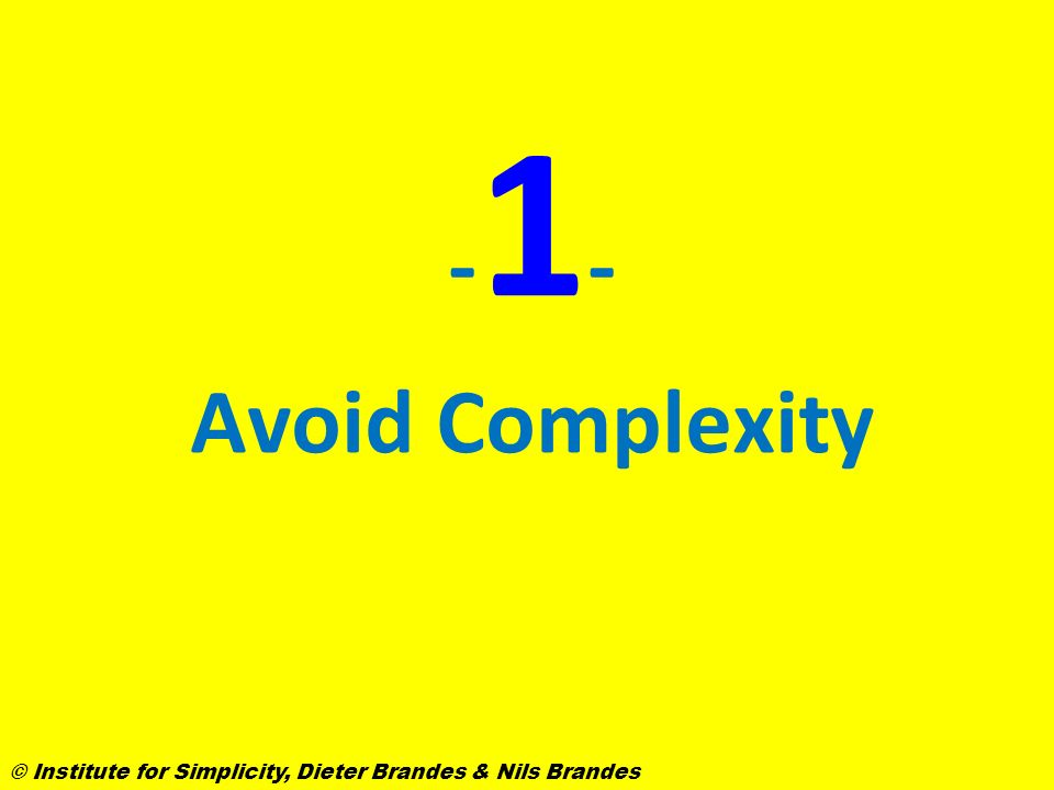 -1--1- Avoid Complexity © Institute for Simplicity, Dieter Brandes & Nils Brandes