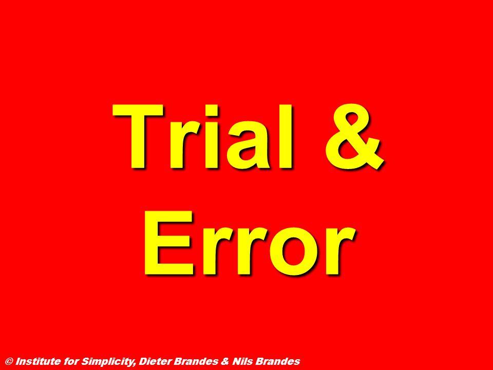 Trial & Error Trial & Error © Institute for Simplicity, Dieter Brandes & Nils Brandes