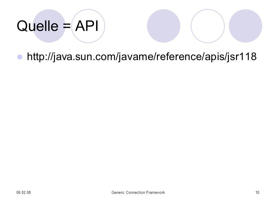 06.02.08Generic Connection Framework10 Quelle = API http://java.sun.com/javame/reference/apis/jsr118